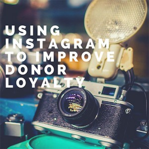Using Instagram to Improve Donor Loyalty