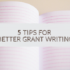 Tips for Better Grant writing