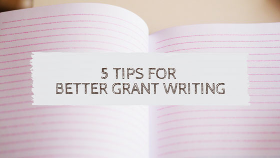 5 Tips for Writing Better Grants