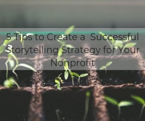 Storytelling strategies for nonprofits
